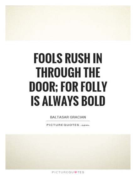 fools-rush-in-through-the-door-for-folly-is-always-bold-quote-1